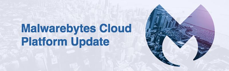 Malwarebytes Cloud Platform Updates